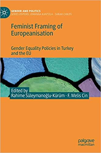 Feminist Framing of Europeanisation: Gender Equality Policies in Turkey and the EU