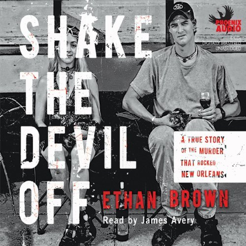 Shake the Devil Off: A True Story of the Murder that Rocked New Orleans [Audiobook]