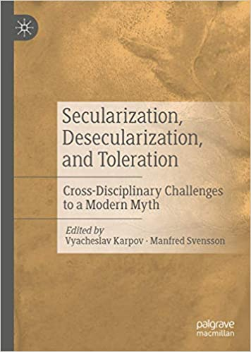 Secularization, Desecularization, and Toleration: Cross Disciplinary Challenges to a Modern Myth
