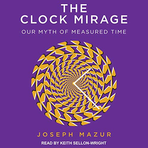 The Clock Mirage: Our Myth of Measured Time [Audiobook]