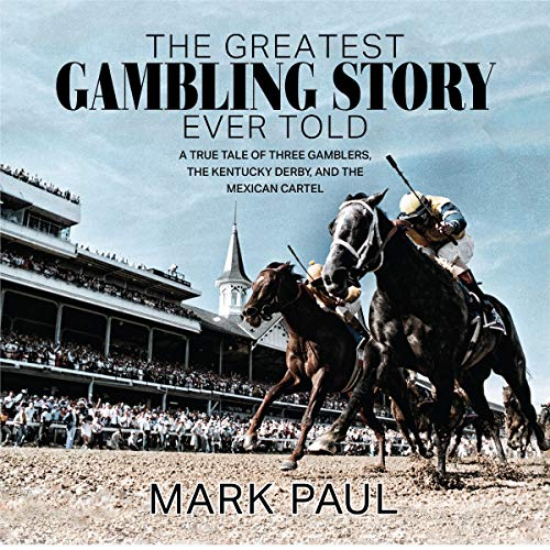 The Greatest Gambling Story Ever Told: A True Tale of Three Gamblers, the Kentucky Derby, and the Mexican Cartel [Audiobook]