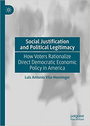Social Justification and Political Legitimacy: How Voters Rationalize Direct Democratic Economic Policy in America