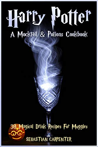 Harry Potter: A Mocktail & Potions Cookbook: 30 Magical Drink Recipes For Muggles