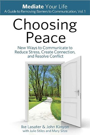 Choosing Peace: New Ways to Communicate to Reduce Stress, Create Connection, and Resolve Conflict