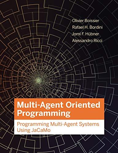 Multi Agent Oriented Programming: Programming Multi Agent Systems Using JaCaMo (True PDF)