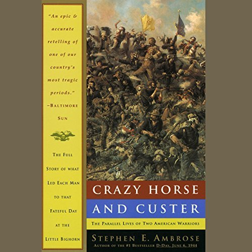 Crazy Horse and Custer: The Parallel Lives of Two American Warriors [Audiobook]