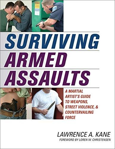 Surviving Armed Assaults: A Martial Artists Guide to Weapons, Street Violence, and Countervailing Force