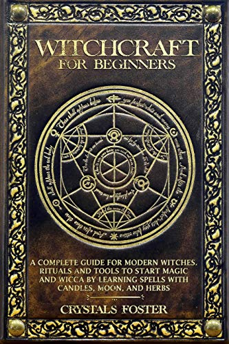 Witchcraft for Beginners: A Complete Guide for Modern Witches. Rituals and Tools to Start Magic and Wicca...