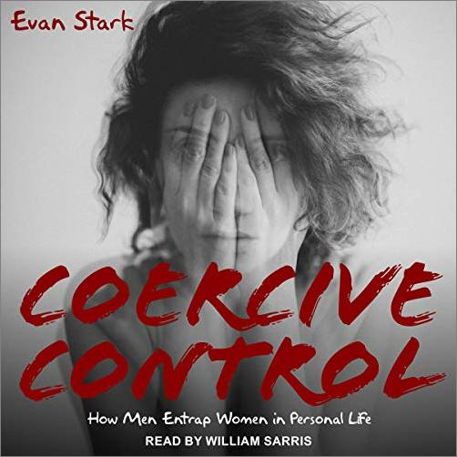 Coercive Control: How Men Entrap Women in Personal Life [Audiobook]