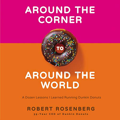 Around the Corner to Around the World: A Dozen Lessons I Learned Running Dunkin Donuts [Audiobook]