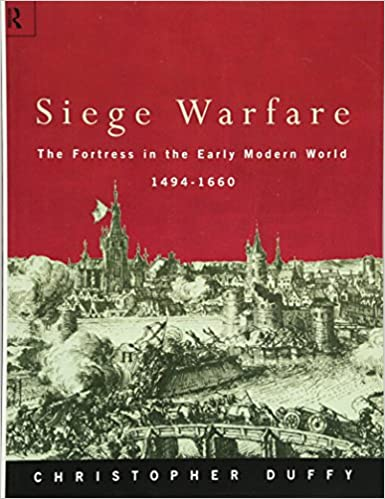 Siege Warfare: The Fortress in the Early Modern World 1494 1660, Vol. 1