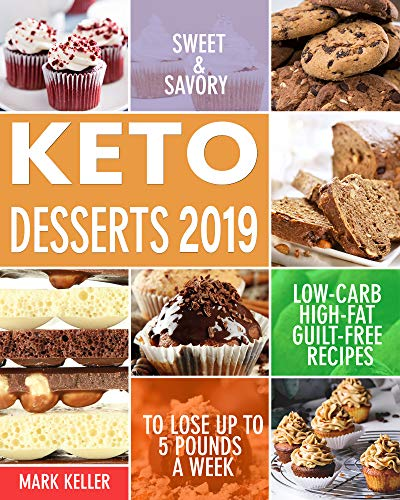 Keto Desserts 2019: Sweet & Savory Low Carb, High Fat Guilt Free Recipes to Lose Up to 5 Pounds a Week