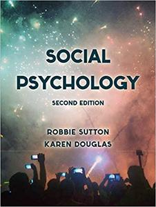 Social Psychology, 2nd Edition by Robbie Sutton, Karen Douglas