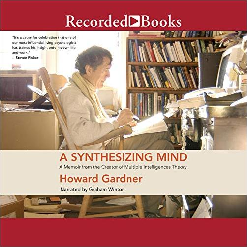 A Synthesizing Mind: A Memoir from the Creator of Multiple Intelligences Theory [Audiobook]