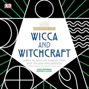 Wicca and Witchcraft: Learn to Walk the Magikal Path with the God and Goddess [Audiobook]