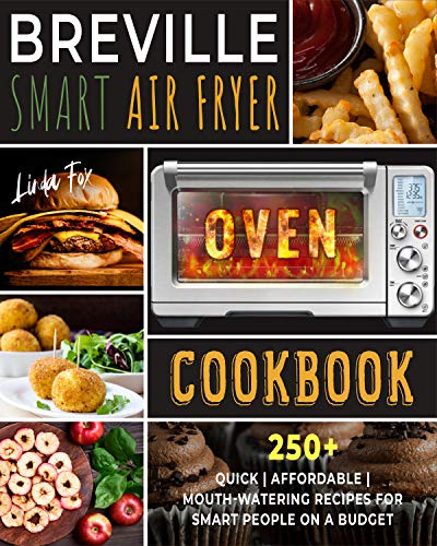 Breville Smart Air Fryer Oven Cookbook: 250+ Quick | Affordable | Mouth watering Recipes for Smart People on a Budget