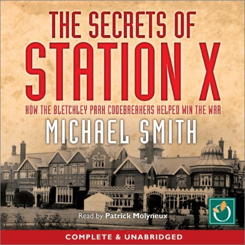 The Secrets of Station X: How the Bletchley Park Codebreakers Helped Win the War [Audiobook]