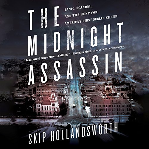 The Midnight Assassin: Panic, Scandal, and the Hunt for America's First Serial Killer [Audiobook]