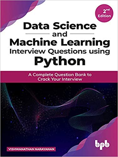 Data Science and Machine Learning Interview Questions Using Python: A Complete Question Bank to Crack Your Interview
