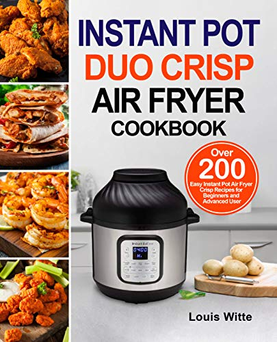 Instant Pot Duo Crisp Air Fryer Cookbook: Over 200 Easy Instant Pot Air Fryer Crisp Recipes for Beginners and Advanced User