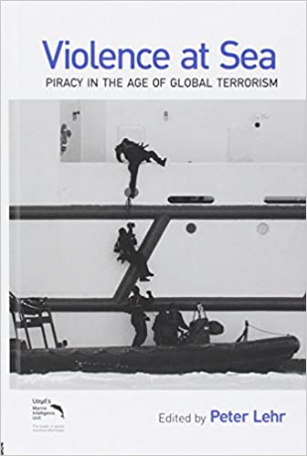 Violence at Sea: Piracy in the Age of Global Terrorism