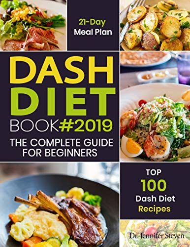 DASH Diet Cookbook #2019: The Complete DASH Diet Guide for Beginners with 21 Day Meal Plan...