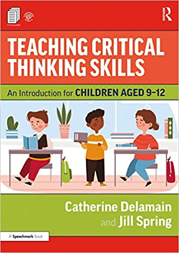 Teaching Critical Thinking Skills: An Introduction for Children Aged 9-12