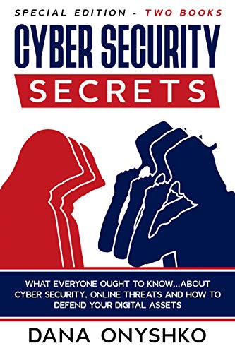 Cyber Security Secrets: Special Edition   Two Books: What Everyone Ought To Know About Cyber Security, Online Threats