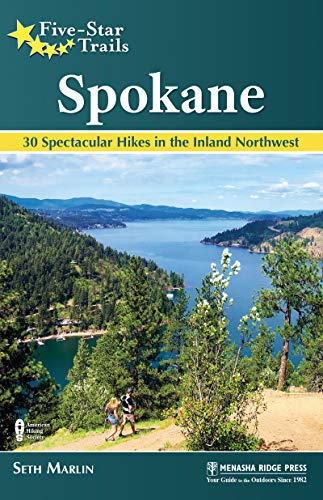 Five Star Trails: Spokane: 30 Spectacular Hikes in the Inland Northwest