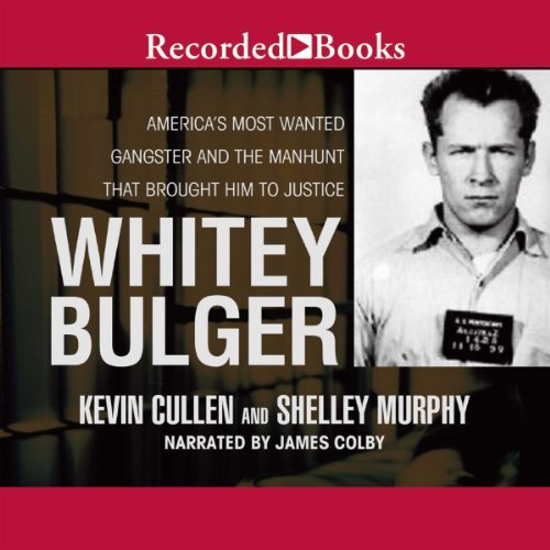 Whitey Bulger: America's Most Wanted Gangster and the Manhunt That Brought Him to Justice [Audiobook]