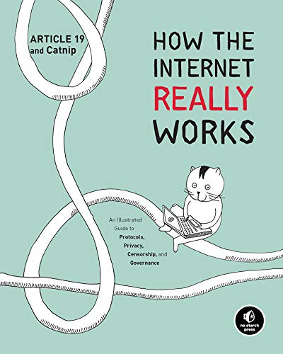 How the Internet Really Works: An Illustrated Guide to Protocols, Privacy, Censorship, and Governance