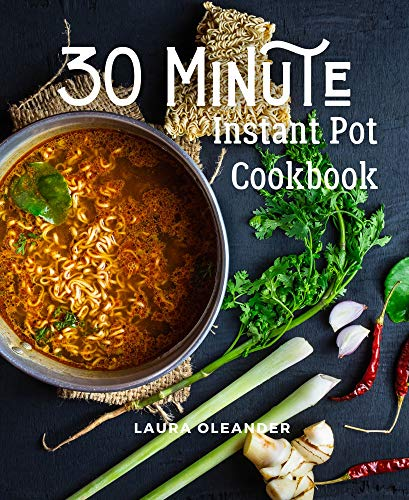 30 Minute Instant Pot Cookbook: Organic Delicious Savory Homestyle Recipes For Beginners
