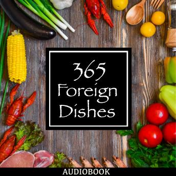 365 Foreign Dishes: Around the World in Food for Every Day of the Year (Audiobook)