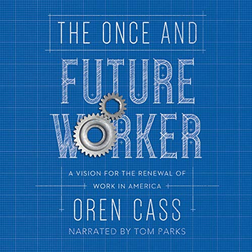 The Once and Future Worker: A Vision for the Renewal of Work in America [Audiobook]
