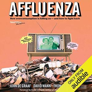 Affluenza: How Over Consumption Is Killing Us   And How We Can Fight Back [Audiobook]