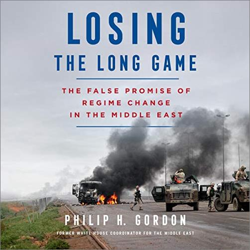 Losing the Long Game: The False Promise of Regime Change in the Middle East [Audiobook]