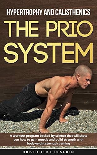 Hypertrophy and calisthenics THE PRIO SYSTEM: A workout program backed by science that will show you how to gain muscle