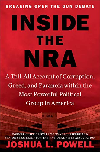 Inside the NRA: A Tell All Account of Corruption, Greed, and Paranoia within the Most Powerful Political Group in America (AZW3)