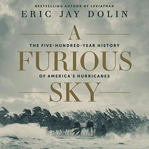 A Furious Sky: The Five Hundred Year History of America's Hurricanes [Audiobook]