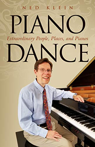 Piano Dance: Extraordinary People, Places, and Pianos