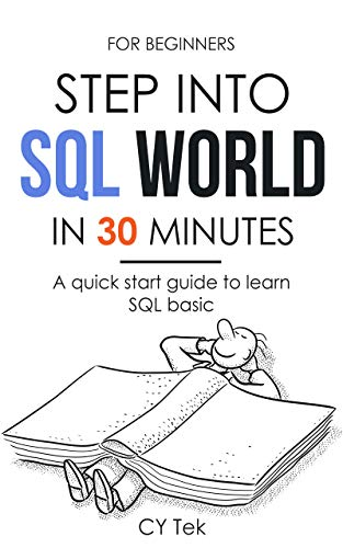 For Beginners: Step into SQL world in 30 minutes: A quick start guide to learn SQL basic