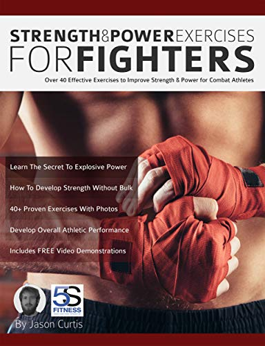 Strength and Power Exercises for Fighters: Over 40 effective exercises to improve strength and power for combat athletes