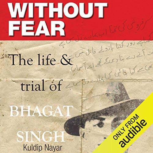 Without Fear: The Life and Trial of Bhagat Singh [Audiobook]