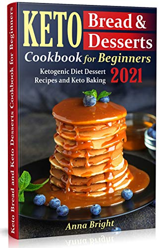 Keto Bread and Desserts Cookbook for Beginners: Ketogenic Diet Dessert Recipes and Keto Baking