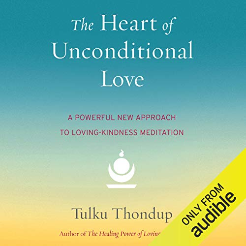 The Heart of Unconditional Love: A Powerful New Approach to Loving Kindness Meditation [Audiobook]