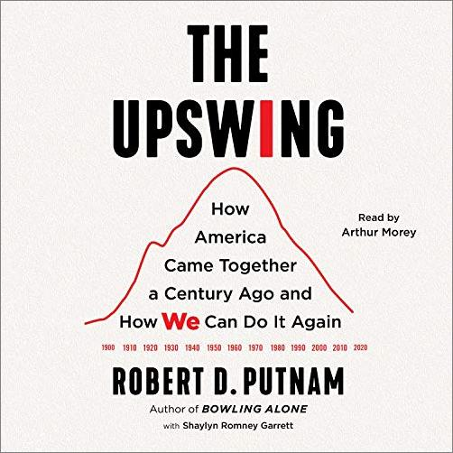 The Upswing: How America Came Together a Century Ago and How We Can Do It Again [Audiobook]