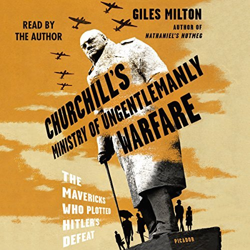 Churchill's Ministry of Ungentlemanly Warfare: The Mavericks Who Plotted Hitler's Defeat [Audiobook]