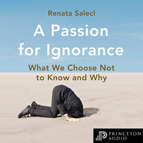 A Passion for Ignorance: What We Choose Not to Know and Why [Audiobook]