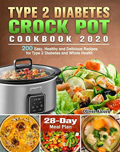 Type 2 Diabetes Crock Pot Cookbook 2020: 200 Easy, Healthy and Delicious Recipes for Type 2 Diabetes