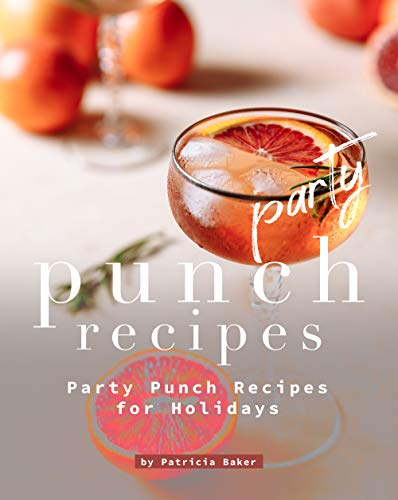 Party Punch Recipes: Party Punch Recipes for Holidays